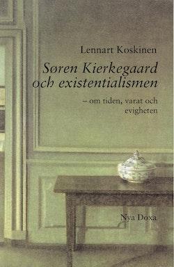 Søren Kierkegaard och existentialismen : Om tiden, varat och evigheten