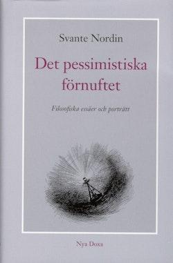 Det pessimistiska förnuftet : filosofiska essäer och porträtt