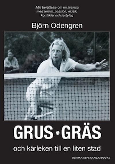 Grus, gräs och kärleken till en liten stad : min berättelse om en livsresa med tennis, passion, musik, konflikter och jantelag
