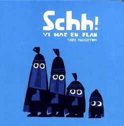 Schh! : vi har en plan