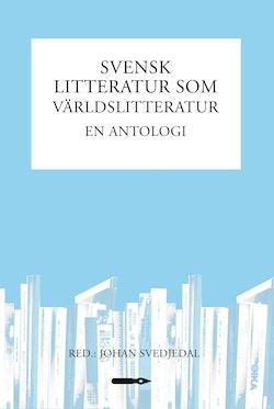 Svensk litteratur som världslitteratur : en antologi