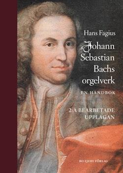 Johann Sebastian Bachs orgelverk : En handbok