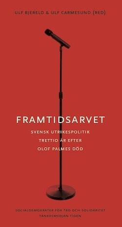 Framtidsarvet : Svensk utrikespolitik trettio år efter Olof Palmes död