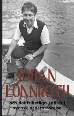 Johan Lönnroth och det frihetliga spåret i svensk arbetarrörelse