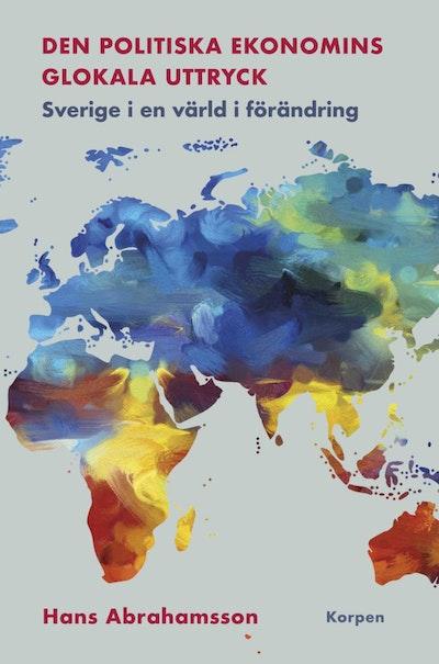 Den politiska ekonomins glokala uttryck : Sverige i en värld i förändring