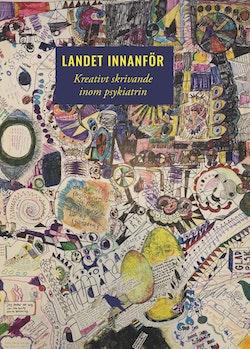 Landet innanför : kreativt skrivande inom psykiatrin