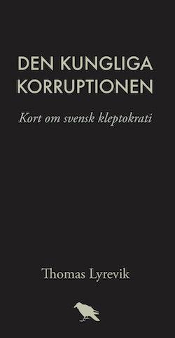 Den kungliga korruptionen : kort om svensk kleptokrati