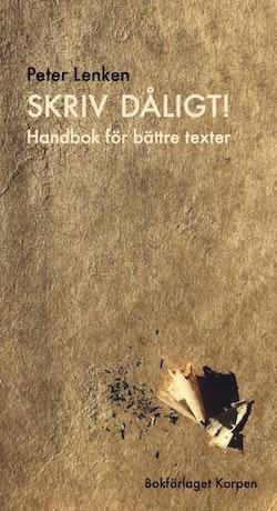 Skriv dåligt! : handbok för bättre texter