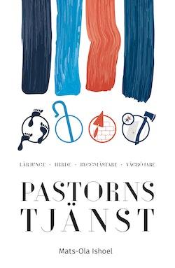 Pastorns tjänst : lärjunge, herde, byggmästare, vägröjare