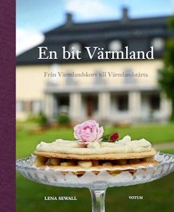 En bit Värmland : från Värmlandskorv till Värmlandstårta