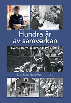 Hundra år av samverkan : Svensk frikyrkoekumenik 1918-2018