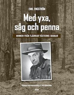 Med yxa, såg och penna : minnen från fjärran västerns skogar