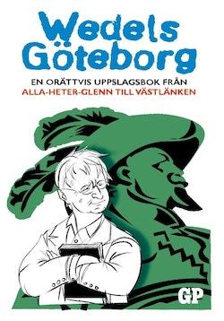 Wedels Göteborg : en orättvis uppslagsbok från Alla-heter-Glenn till Västlänken