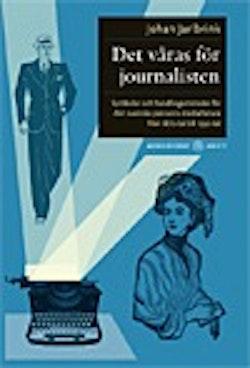 Det våras för journalisten : symboler och handlingsmönster för den svenska pressens medarbetare från 1870-tal till 1930-tal