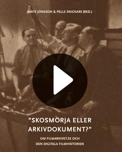 Skosmörja eller arkivdokument? : om filmarkivet.se och den digitala filmhis