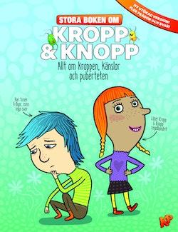 Stora boken om Kropp & knopp : allt om kroppen, känslor och puberteten