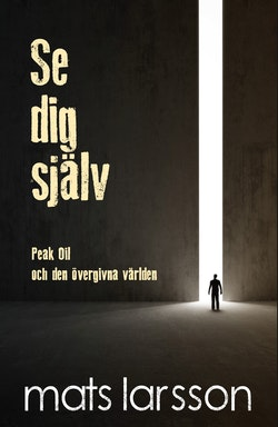 Se dig själv : Peak Oil och den övergivna världen