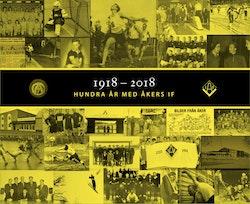 1918-2018 Hundra år med Åkers IF.
