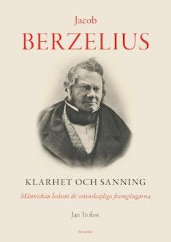 Jacob Berzelius : klarhet och sanning - människan bakom de vetenskapliga framgångarna