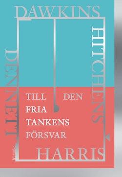 Till den fria tankens försvar : Dawkins, Dennett, Harris, Hitchens