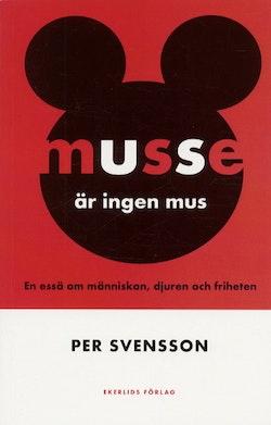 Musse är ingen mus - En essä om människan, djuren och friheten