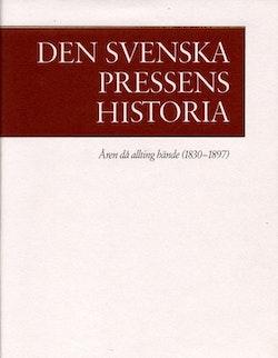 Den svenska pressens historia. 2, Åren då allting hände (1830-1897)