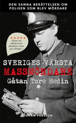 Sveriges värsta massmördare : Gåtan Tore Hedin