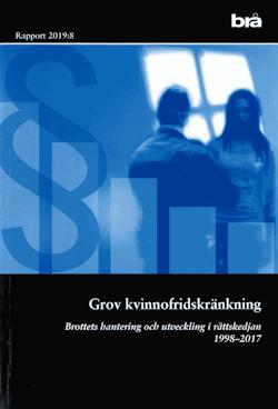 Grov kvinnofridskränkning. Brå rapport 2019:8 : Brottets hantering och utveckling i rättskedjan 1998-2017