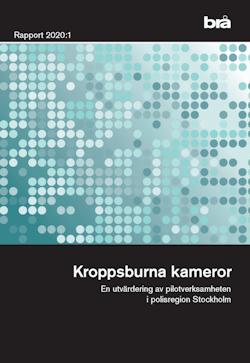Kroppsburna kameror. Brå rapport 2020:1 : En utvärdering av pilotverksamhet i polisregion Stockholm