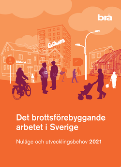 Det brottsförebyggande arbetet i Sverige 2021 : Nuläge och utvecklingsbeh