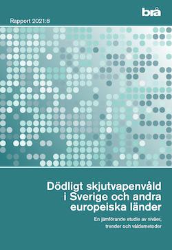 Dödligt skjutvapenvåld i Sverige och andra europeiska länder. Brå rapport 2