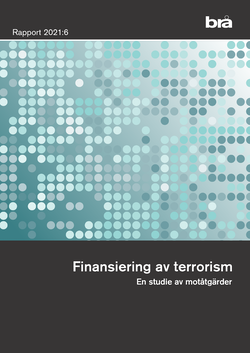 Finansiering av terrorism. Brå rapport 2021:6 : En studie av motåtgärder