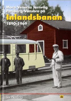 Mora Venerns Jernväg Persberg-Vansbro : Inlandsbanan 1890-1969
