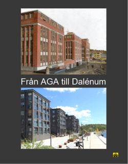 Från AGA till Dalénum : en industritomts förändring till attraktivt bostadsområde