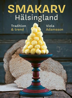 Smakarv Hälsingland : tradition & trend