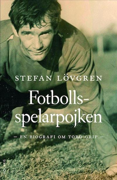 Fotbollsspelarpojken : en biografi om Tord Grip
