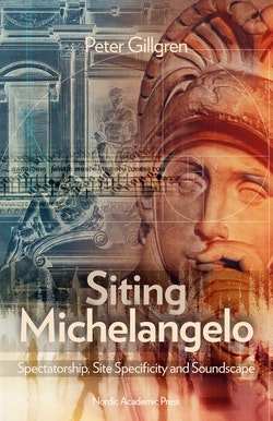 Siting Michelangelo : spectatorship, site specificity and soundscape