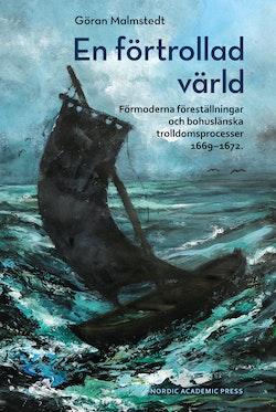 En förtrollad värld : förmoderna föreställningar och bohuslänska trolldomsprocesser 1669-1672