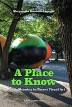 A Place to Know : Aesthetic Meaning in Recent Visual Art