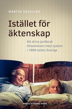 stället för äktenskap : att driva jordbruk tillsammans med syskon i 1900-talets Sverige