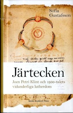 Järtecken : Joen Petri Klint och 1500-talets vidunderliga lutherdom