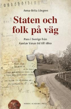 Staten och folk på väg : pass i Sverige från Gustav Vasas tid till 1860
