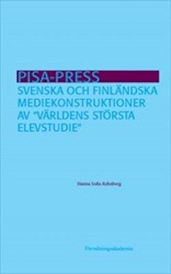 """PISA-press : svenska och finländska mediekonstruktioner av """"världens största elevstudie"""""""