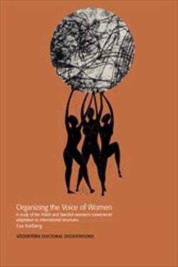 Organizing the Voice of Women : A study of the Polish and Swedish women's movements' adaptation to international structures