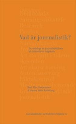 Vad är journalistik? : en antologi av journalistiklärare på Södertörns högskola