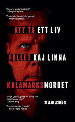 Att ta ett liv : fallet Kaj Linna - Kalamarksmordet
