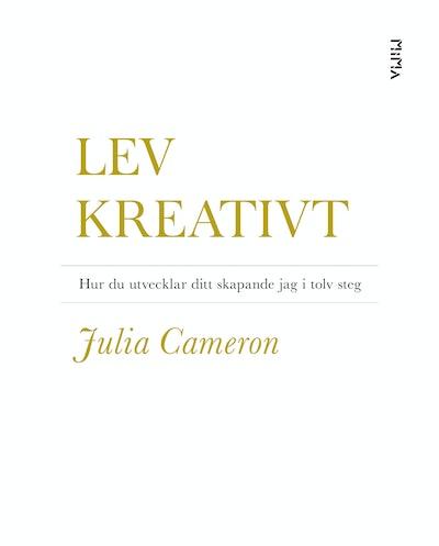 Lev kreativt : hur du utvecklar ditt skapande jag i tolv steg