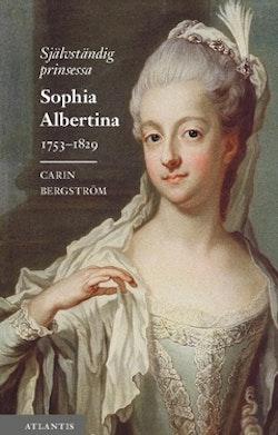 Självständig prinsessa : Sophia Albertina 1753–1829