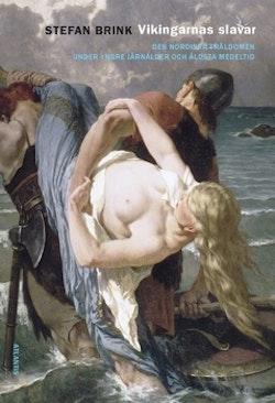 Vikingarnas slavar : Den nordiska träldomen under yngre järnålder och äldsta medeltid