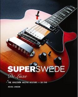 Super Swede DeLuxe : The Hagström Guitar History - So Far